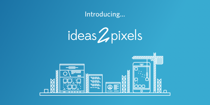 Introducing ideas2pixels!
