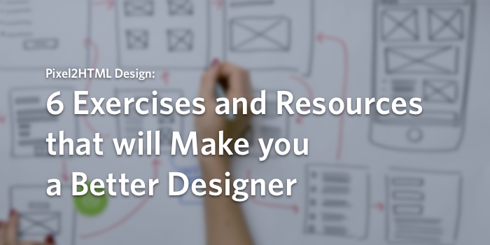6 Exercises and Resources that will make you a Better Designer
