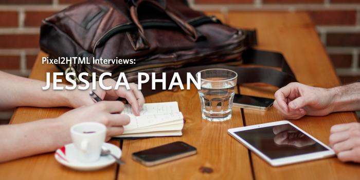 Pixel2HTML Interviews: Jessica Phan