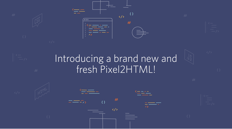 An all new Pixel2HTML!